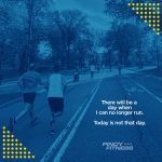 There will be a day when I can no longer run